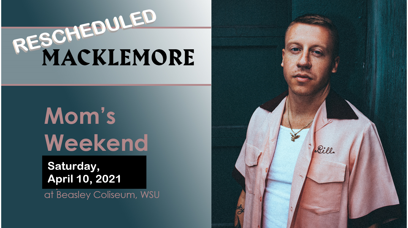 *RESCHEDULED* SOLD OUT Mom's and Family Weekend - Macklemore