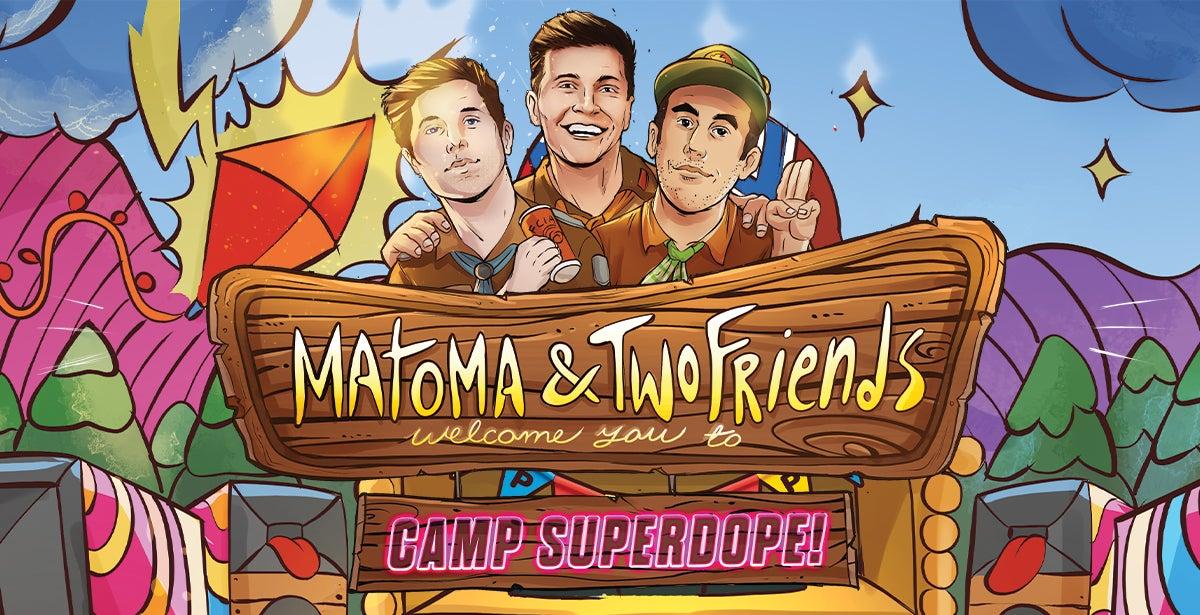 Matoma & Two Friends: Camp Superdope!